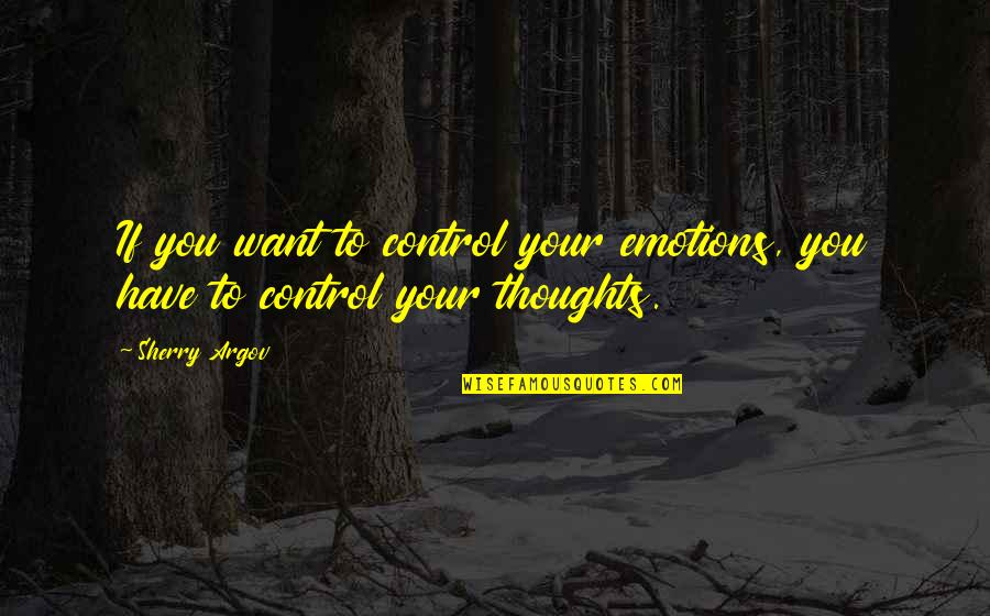 Control Your Emotions Quotes By Sherry Argov: If you want to control your emotions, you