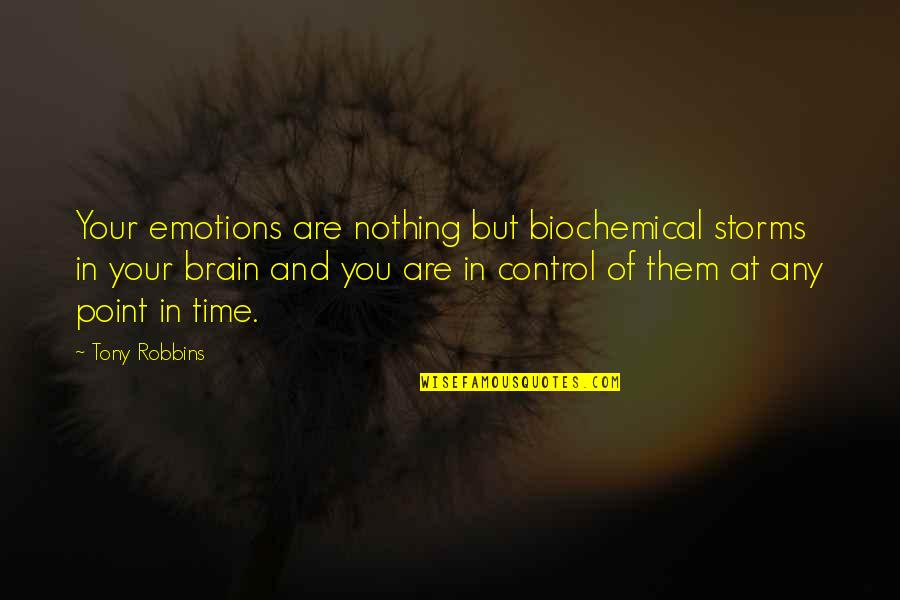 Control Your Emotions Quotes By Tony Robbins: Your emotions are nothing but biochemical storms in