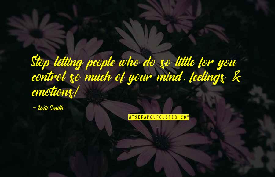 Control Your Emotions Quotes By Will Smith: Stop letting people who do so little for