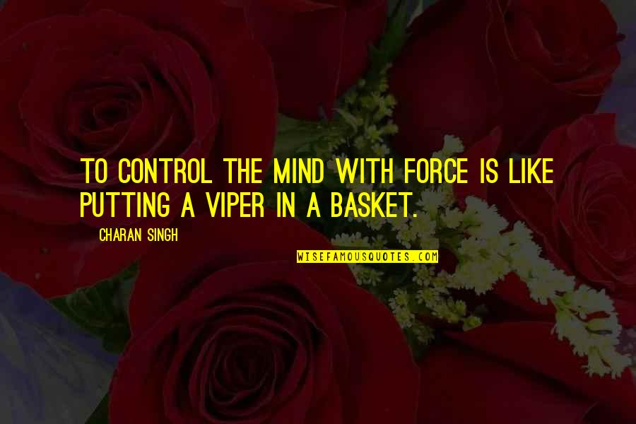 Control Your Own Mind Quotes By Charan Singh: To control the mind with force is like