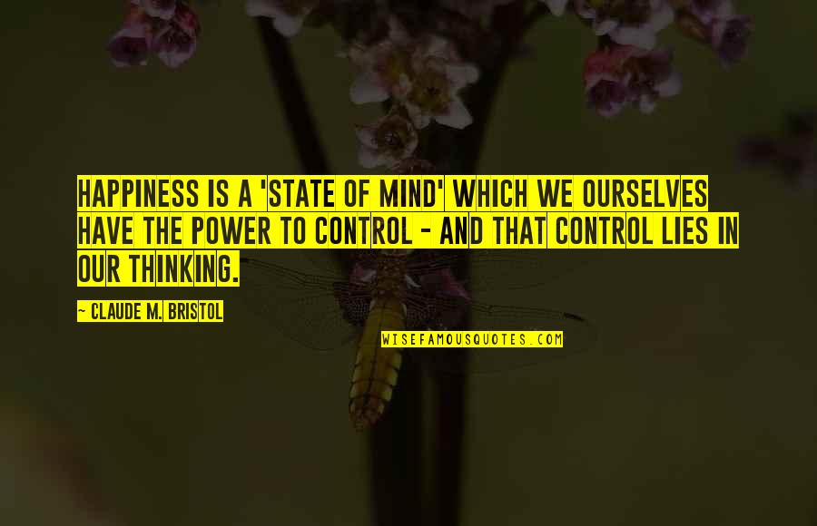 Control Your Own Mind Quotes By Claude M. Bristol: Happiness is a 'state of mind' which we