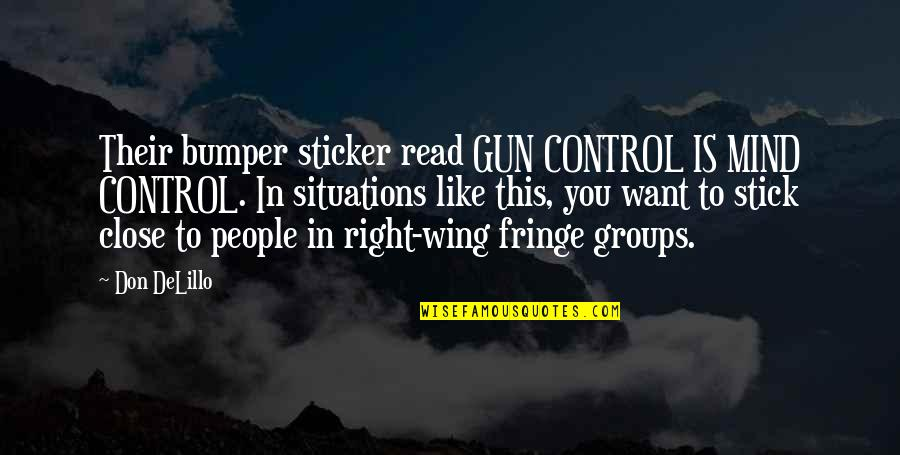 Control Your Own Mind Quotes By Don DeLillo: Their bumper sticker read GUN CONTROL IS MIND