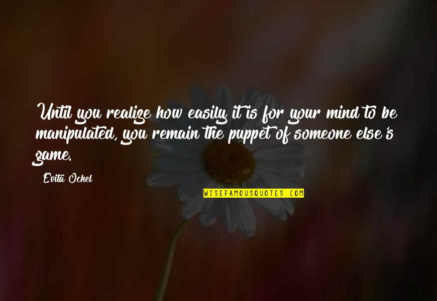 Control Your Own Mind Quotes By Evita Ochel: Until you realize how easily it is for