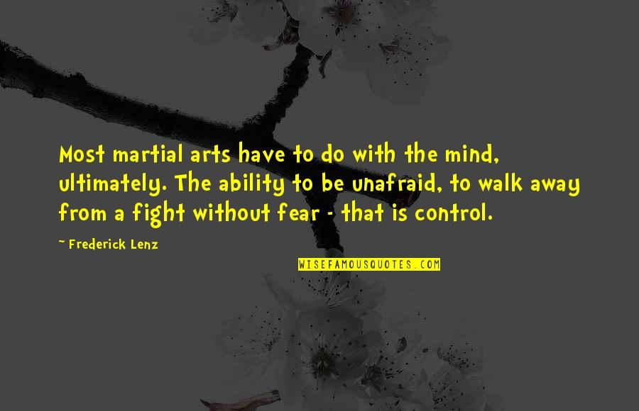 Control Your Own Mind Quotes By Frederick Lenz: Most martial arts have to do with the