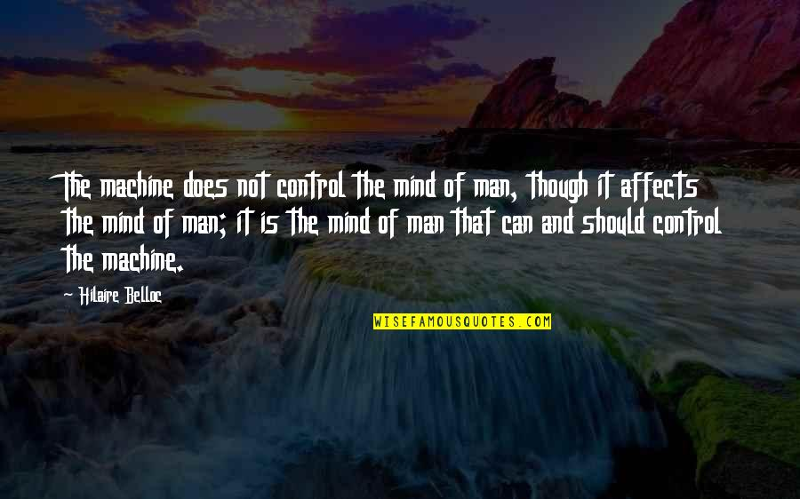 Control Your Own Mind Quotes By Hilaire Belloc: The machine does not control the mind of