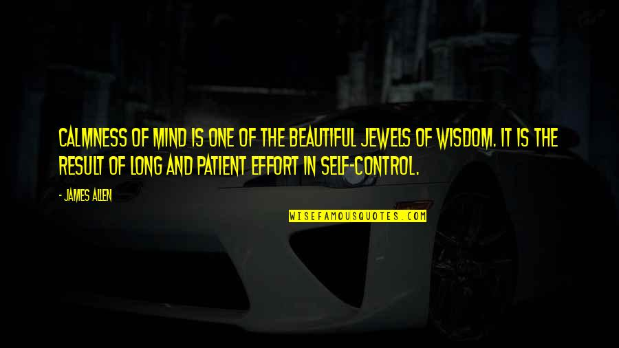 Control Your Own Mind Quotes By James Allen: CALMNESS of mind is one of the beautiful