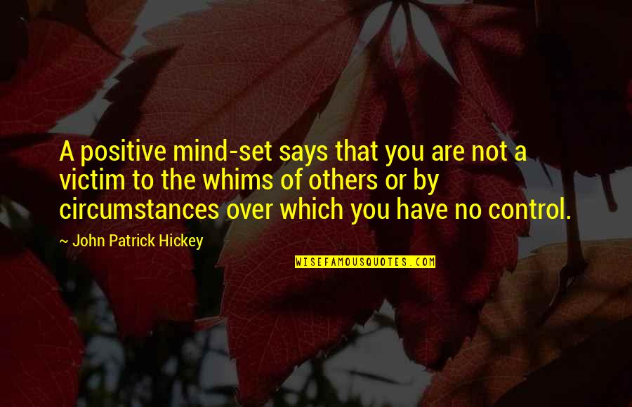 Control Your Own Mind Quotes By John Patrick Hickey: A positive mind-set says that you are not