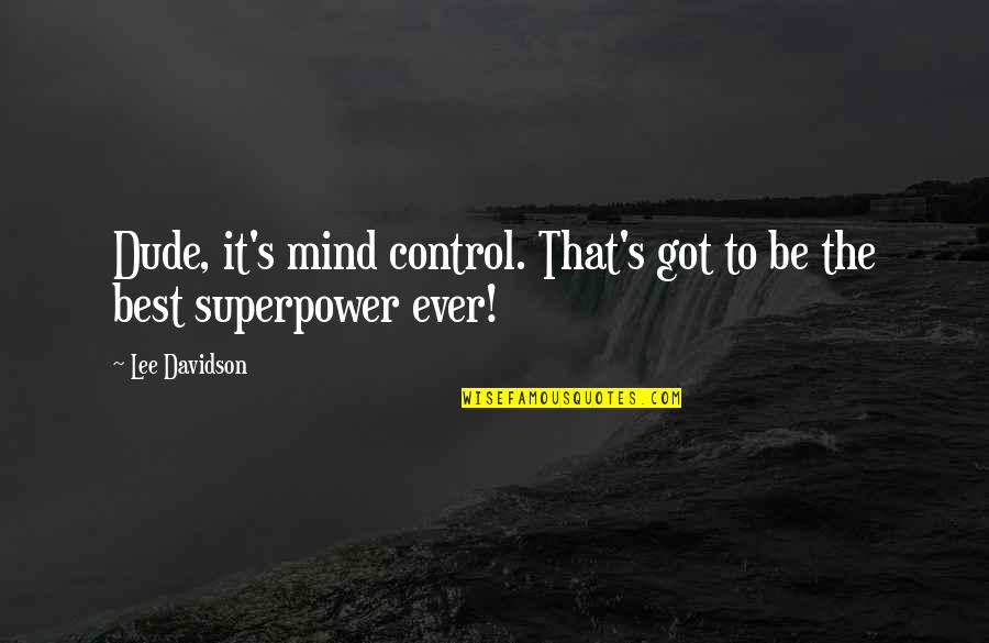 Control Your Own Mind Quotes By Lee Davidson: Dude, it's mind control. That's got to be