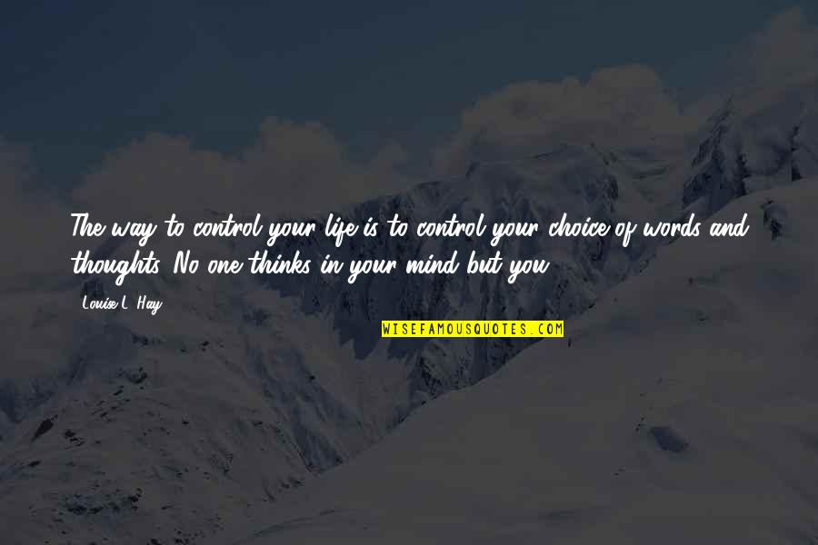 Control Your Own Mind Quotes By Louise L. Hay: The way to control your life is to