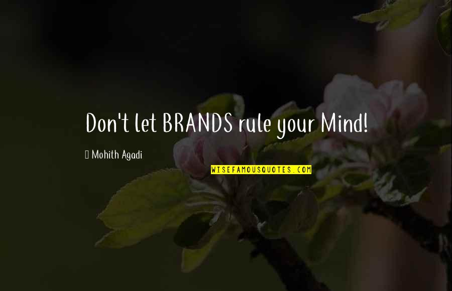 Control Your Own Mind Quotes By Mohith Agadi: Don't let BRANDS rule your Mind!
