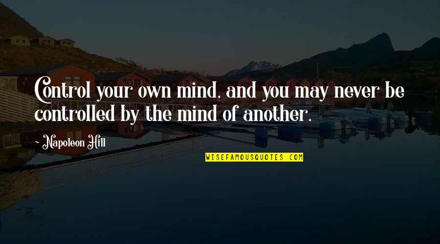 Control Your Own Mind Quotes By Napoleon Hill: Control your own mind, and you may never