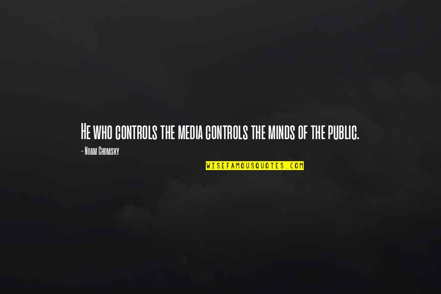 Control Your Own Mind Quotes By Noam Chomsky: He who controls the media controls the minds