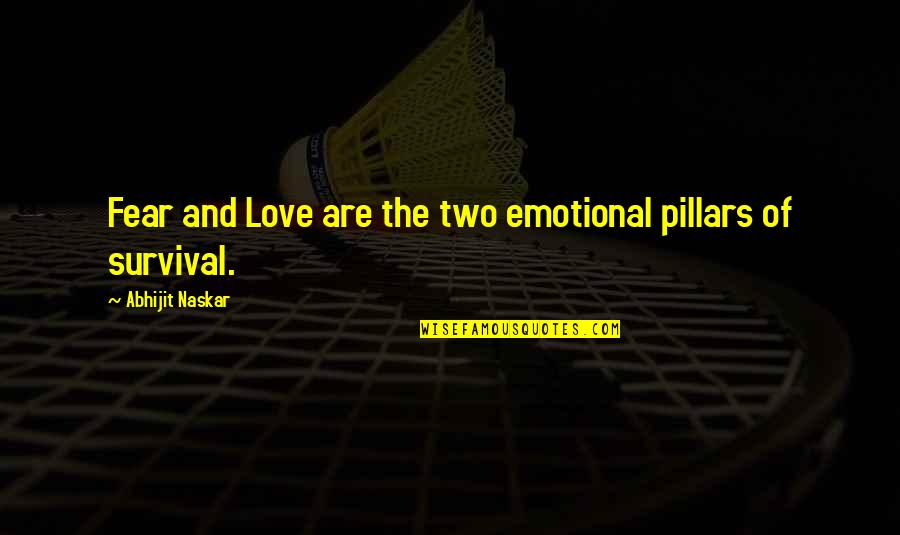 Control Your Words Quotes By Abhijit Naskar: Fear and Love are the two emotional pillars