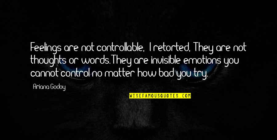 "Control Your Words Quotes By Ariana Godoy: Feelings are not controllable,"" I retorted, ""They are"