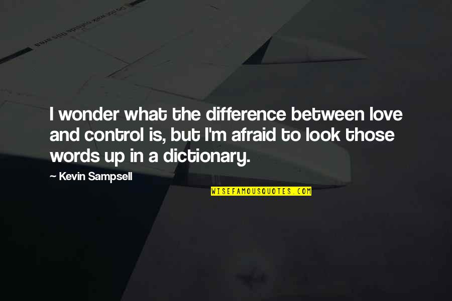 Control Your Words Quotes By Kevin Sampsell: I wonder what the difference between love and