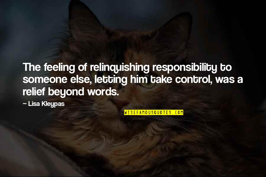 Control Your Words Quotes By Lisa Kleypas: The feeling of relinquishing responsibility to someone else,