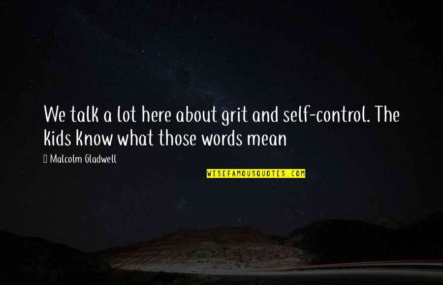 Control Your Words Quotes By Malcolm Gladwell: We talk a lot here about grit and