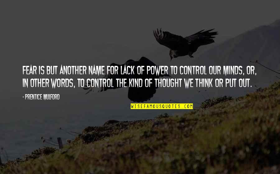 Control Your Words Quotes By Prentice Mulford: Fear is but another name for lack of