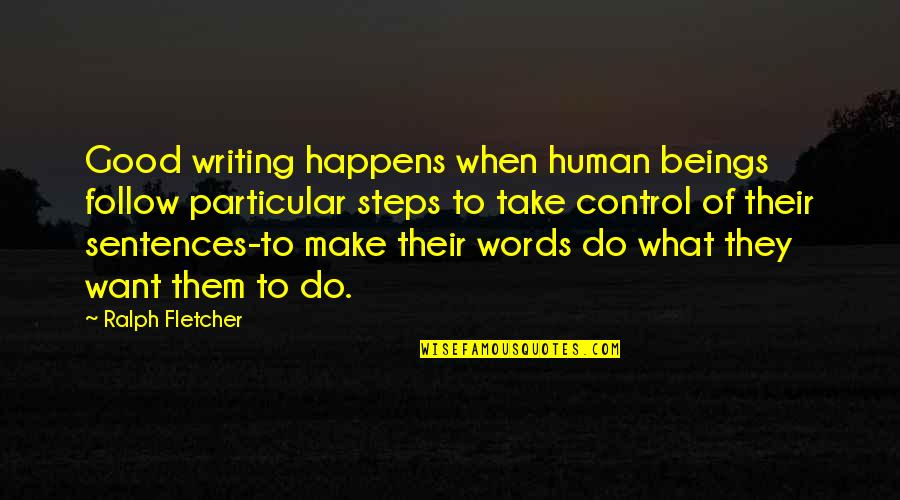 Control Your Words Quotes By Ralph Fletcher: Good writing happens when human beings follow particular