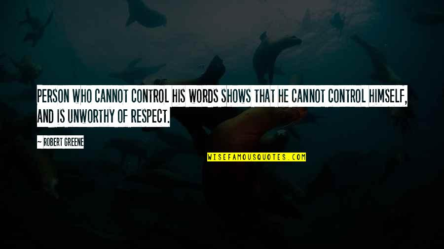 Control Your Words Quotes By Robert Greene: Person who cannot control his words shows that