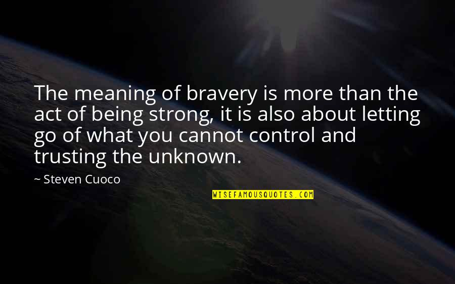 Control Your Words Quotes By Steven Cuoco: The meaning of bravery is more than the