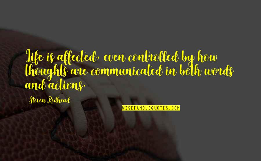 Control Your Words Quotes By Steven Redhead: Life is affected, even controlled by how thoughts