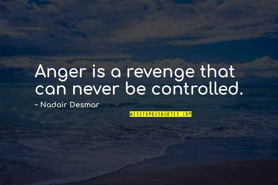 Controlled Anger Quotes By Nadair Desmar: Anger is a revenge that can never be