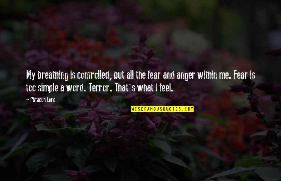 Controlled Anger Quotes By Pittacus Lore: My breathing is controlled, but all the fear