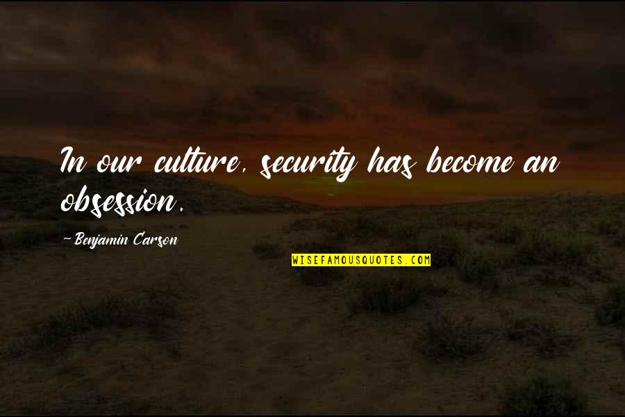 Controlling Happiness Quotes By Benjamin Carson: In our culture, security has become an obsession.