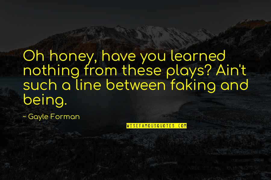 Controlling Happiness Quotes By Gayle Forman: Oh honey, have you learned nothing from these