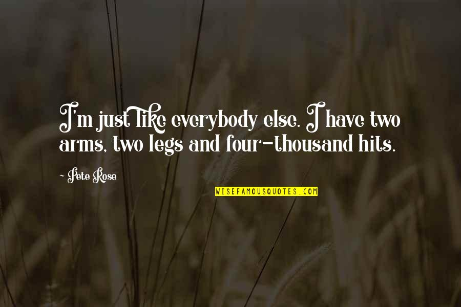 Controlling Happiness Quotes By Pete Rose: I'm just like everybody else. I have two