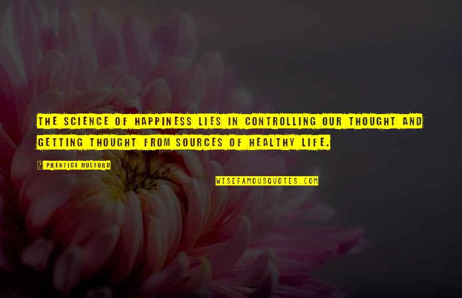 Controlling Happiness Quotes By Prentice Mulford: The science of happiness lies in controlling our