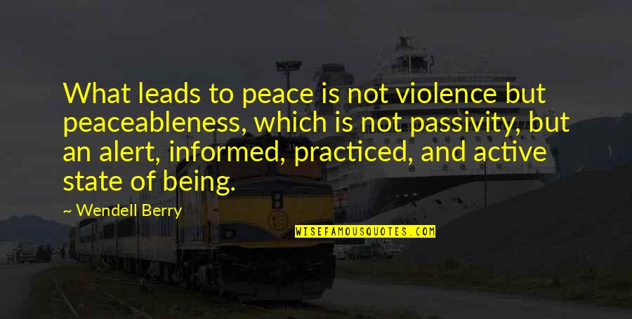Controlling Happiness Quotes By Wendell Berry: What leads to peace is not violence but