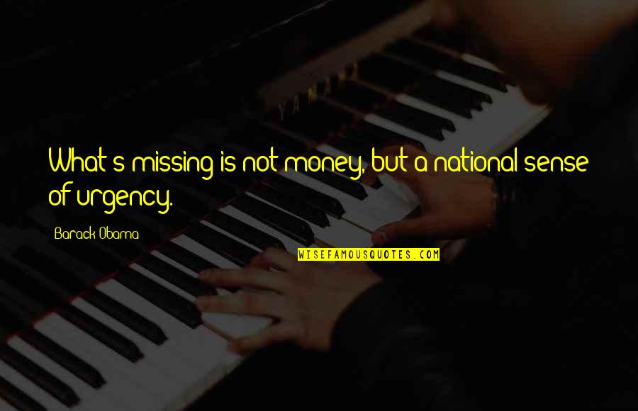 Contumely Quotes By Barack Obama: What's missing is not money, but a national