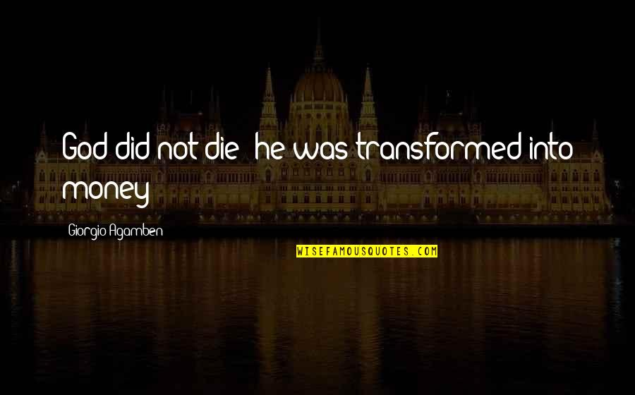Contumely Quotes By Giorgio Agamben: God did not die; he was transformed into