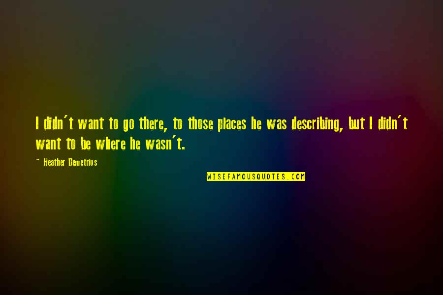 Contumely Quotes By Heather Demetrios: I didn't want to go there, to those