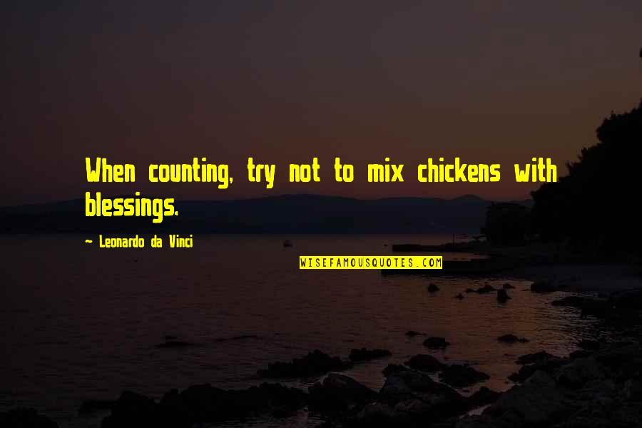 Contumely Quotes By Leonardo Da Vinci: When counting, try not to mix chickens with