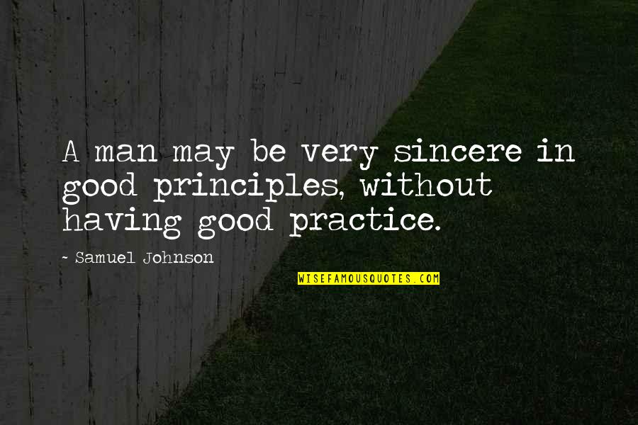 Contumely Quotes By Samuel Johnson: A man may be very sincere in good