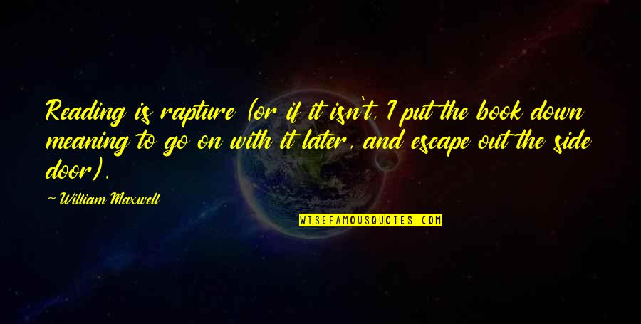 Contumely Quotes By William Maxwell: Reading is rapture (or if it isn't, I