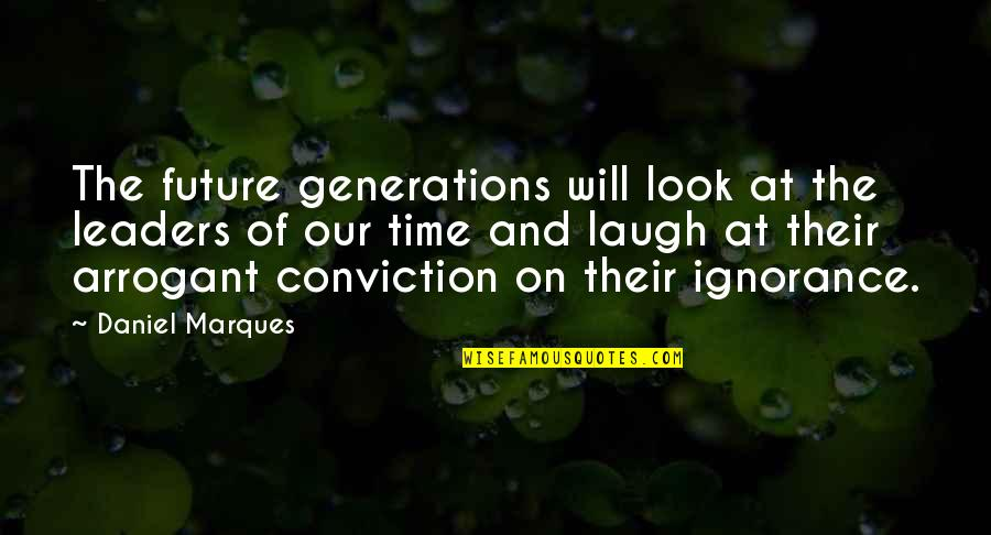 Convection Current Quotes By Daniel Marques: The future generations will look at the leaders