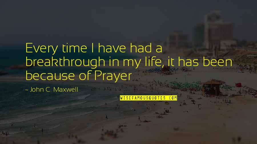 Convection Current Quotes By John C. Maxwell: Every time I have had a breakthrough in