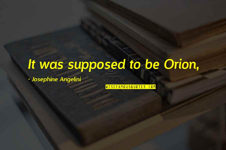 Convection Current Quotes By Josephine Angelini: It was supposed to be Orion,