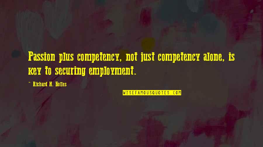 Convection Current Quotes By Richard N. Bolles: Passion plus competency, not just competency alone, is