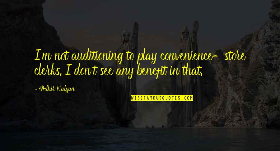 Convenience Store Quotes By Adhir Kalyan: I'm not auditioning to play convenience-store clerks. I
