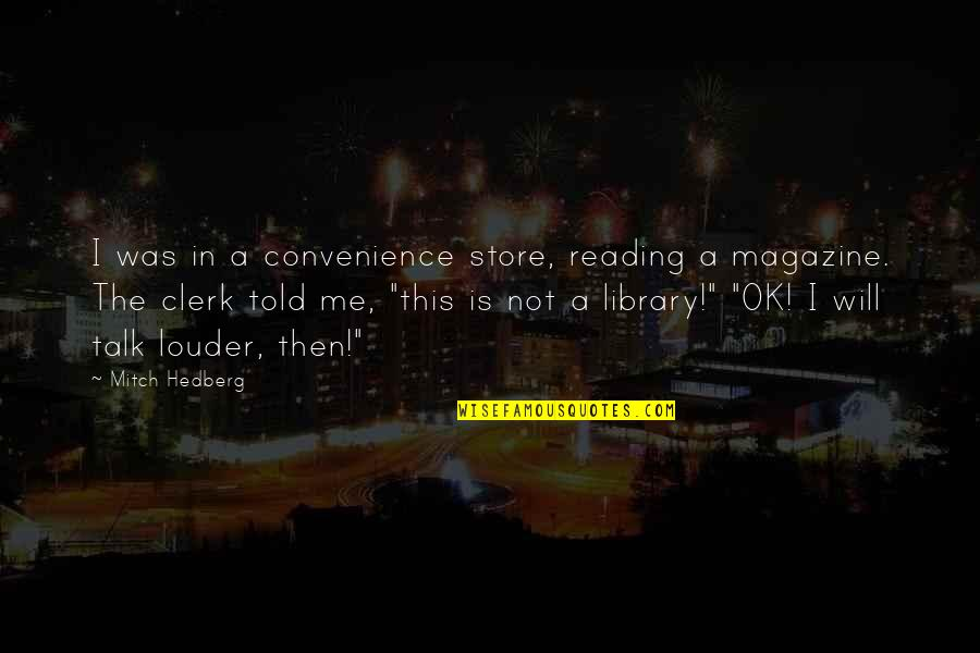Convenience Store Quotes By Mitch Hedberg: I was in a convenience store, reading a