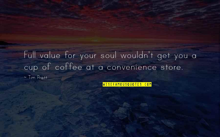 Convenience Store Quotes By Tim Pratt: Full value for your soul wouldn't get you