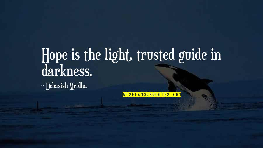 Convention Conundrum Quotes By Debasish Mridha: Hope is the light, trusted guide in darkness.