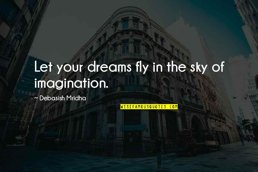 Convention Of 1836 Quotes By Debasish Mridha: Let your dreams fly in the sky of