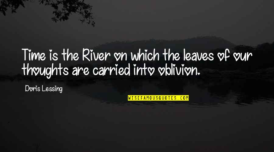 Convention Of 1836 Quotes By Doris Lessing: Time is the River on which the leaves