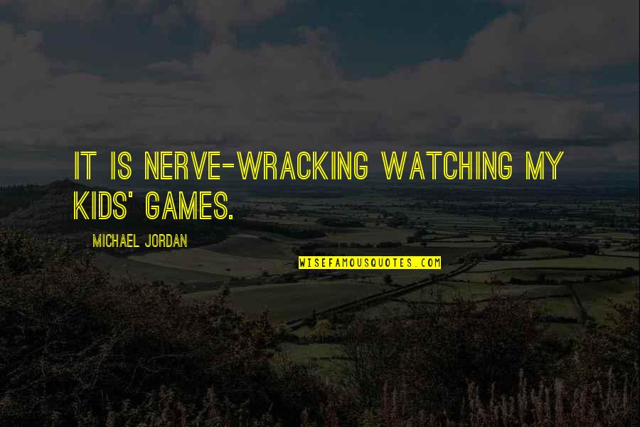 Convention Of 1836 Quotes By Michael Jordan: It is nerve-wracking watching my kids' games.